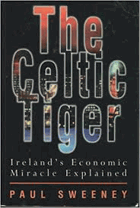 The Celtic tiger. Ireland's economic miracle explained.