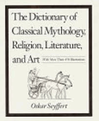 The dictionary of classical mythology, religion, literature, and art.