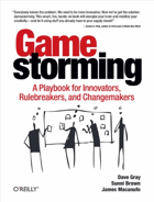 Gamestorming. A Playbook for Innovators, Rulebreakers, and Changemakers