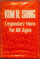 Kim Il Sung - legendary hero for all ages