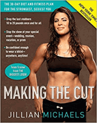 Making the Cut. The 30-day Diet and Fitness Plan for the Strongest, Sexiest You