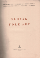Slovak folk art. Architekture - costumes and embroideries - ceramics and pottery - carving - ...