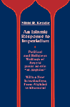 An Islamic response to imperialism - political and religious writings of Sayyid Jamal ad-Din