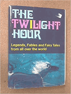 The Twilight Hour. Legends, Fables and Fairy Tales from all over the world