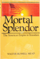Mortal splendor - the American empire in transition.