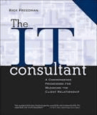 The IT consultant - a commonsense framework for managing the client relationship.