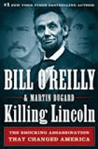 Killing Lincoln. The Shocking Assassination That Changed America Forever
