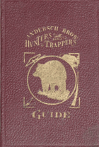 Hunter and Trappers Guide , Illustrating the Fur Bearing Animals of North America, The Skins of ...