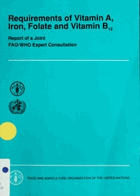 Requirements of vitamin A, iron, folate, and vitamin B12 Report of a joint FAO/WHO expert ...