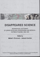 Disappeared science - biographical dictionary of Jewish scholars from Bohemia and Moravia - victims ...