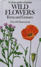 A colour guide to familiar Wild Flowers - Ferns and Grasses